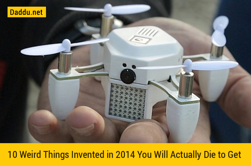 Who Invented The Drone >> 10 Weird Things Invented in 2014 You Will Actually Die to Get - Daddu