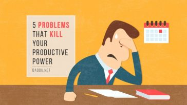 5 Problems That Kill Your Productive Power